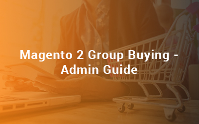 Magento 2 Group Buying - Admin Guide