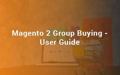 Magento 2 Group Buying - User Guide