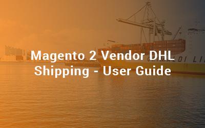 Magento 2 Vendor DHL Shipping - User Guide