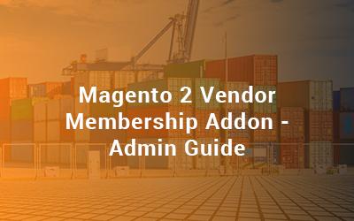 Magento 2 Vendor Membership Addon - Admin Guide