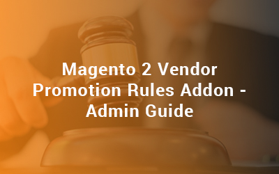 Magento 2 Vendor Promotion Rules Addon - Admin Guide