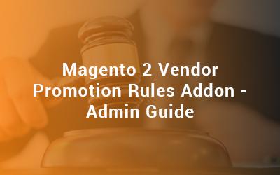Magento 2 Vendor Promotion Rules Addon - Admin Guide