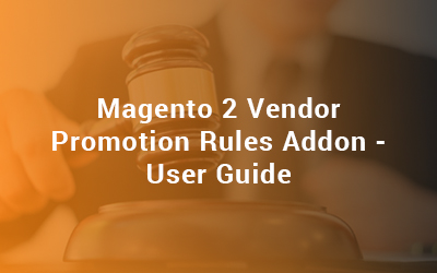 Magento 2 Vendor Promotion Rules Addon - User Guide