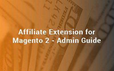 Affiliate Extension for Magento 2 - Admin Guide