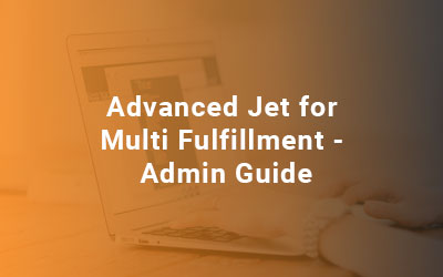 Advanced Jet for Multi Fulfillment - Admin Guide