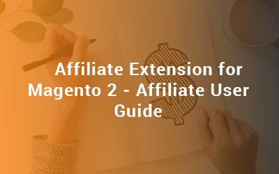 Affiliate Extension for Magento 2 - Affiliate User Guide