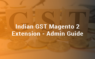 Indian GST Magento 2 Extension - Admin Guide