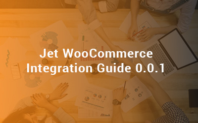 Jet WooCommerce Integration Guide 0.0.1