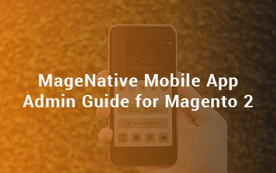 MageNative Mobile App Admin Guide for Magento 2