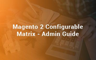 Magento 2 Configurable Matrix - Admin Guide