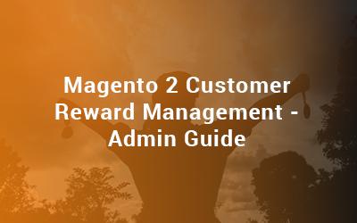 Magento 2 Customer Reward Management - Admin Guide