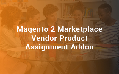 Magento 2 Marketplace Vendor Product Assignment Addon User Guide