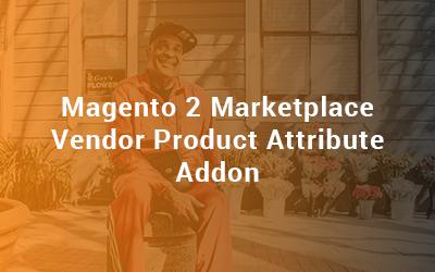 Magento 2 Marketplace Vendor Product Attribute Addon User Guide