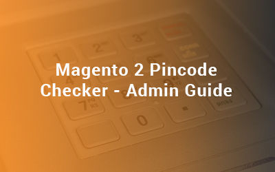 Magento 2 Pincode Checker Admin Guide