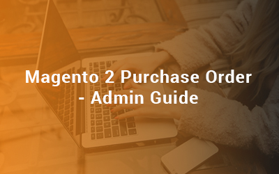 Magento 2 Purchase Order Admin Guide