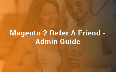 Magento 2 Refer A Friend Admin Guide
