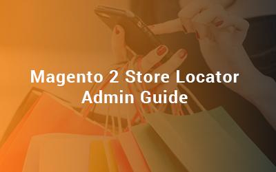 Magento 2 Store Locator Admin Guide