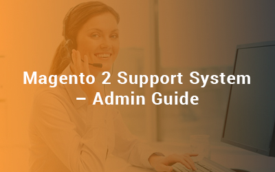 Magento 2 Support System Admin Guide