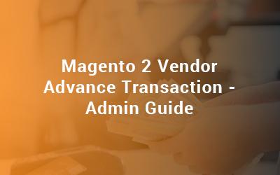 Magento 2 Vendor Advance Transaction Admin Guide