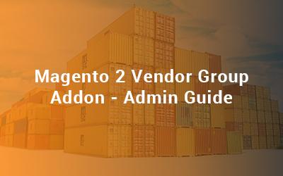 Magento 2 Vendor Group Addon - Admin Guide