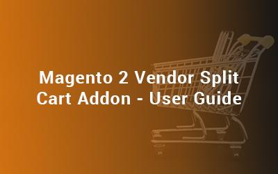 Magento 2 Vendor Split Cart Addon - User Guide