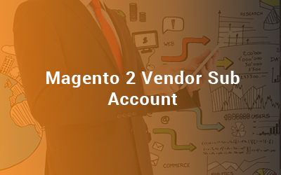 Magento 2 Vendor Sub Account - User Guide