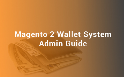 Magento 2 Wallet System Admin Guide