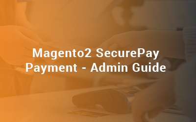 Magento2 SecurePay Payment Admin Guide