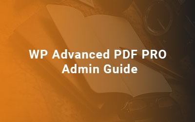 WP-Advanced-PDF-PRO-Admin-Guide