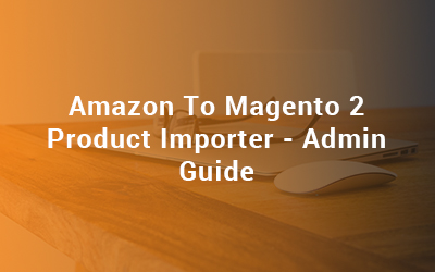 amazon to magento 2 product importer - admin guide