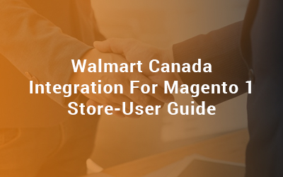 Walmart Canada Integration for Magento 1 Store-User guide