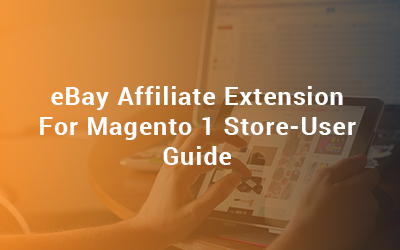 eBay Affiliate Extension for Magento 1 Store-User Guide