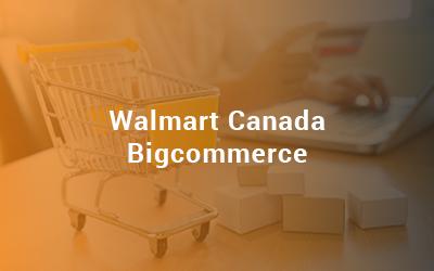 Walmart Canada Bigcommerce