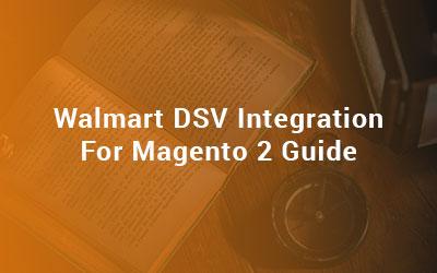 Walmart DSV Integration For Magento 2 Guide