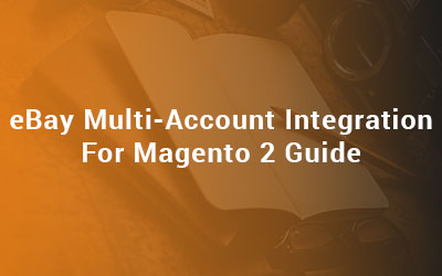 eBay Multi-Account Integration For Magento 2 Guide