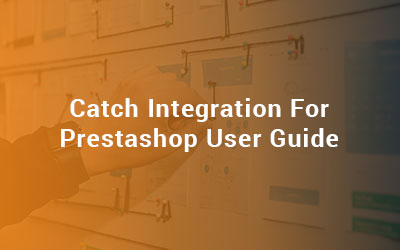 Catch Integration For Prestashop User Guide