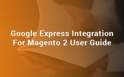 Google Express Integration For Magento 2 User Guide