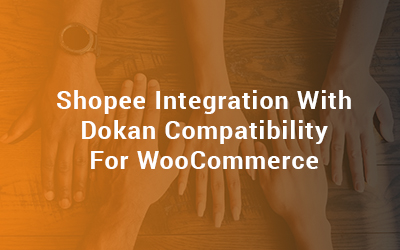 Shopee Integration With Dokan Compatibility For WooCommerce